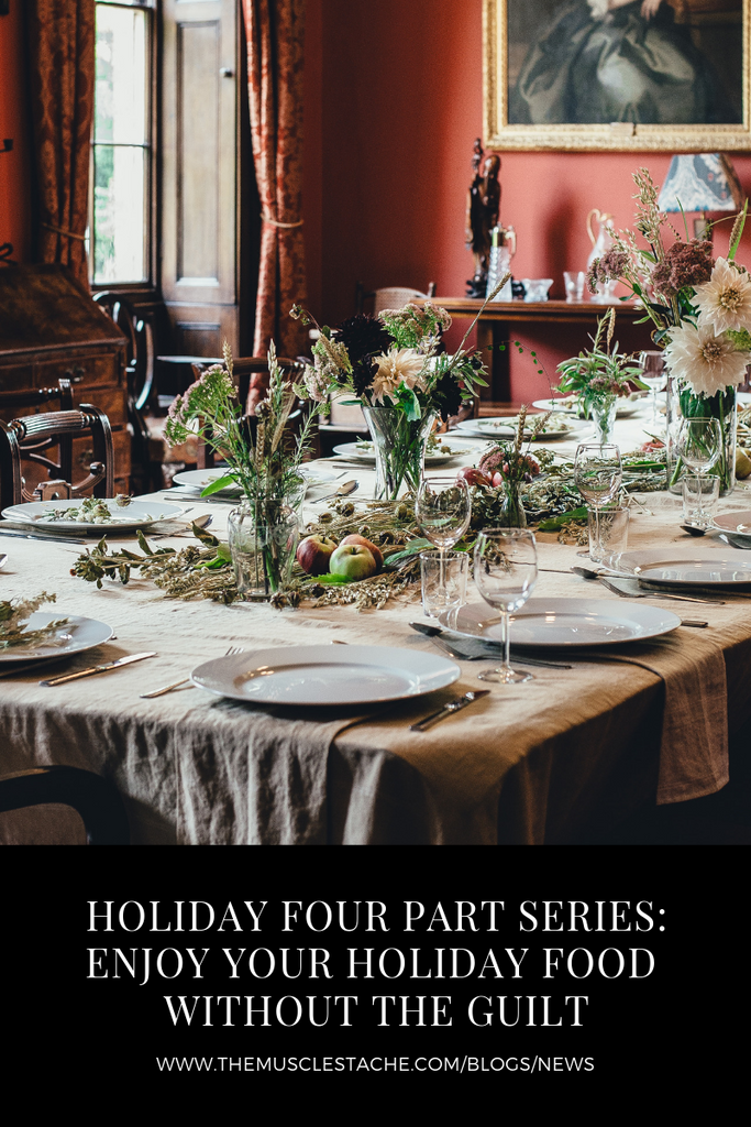 Holiday Four Part Series: Part One - Enjoy Your Holiday Food Without the Guilt