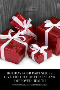 Holiday Four Part Series: Part Two – Give the Gift of Fitness and Improved Health