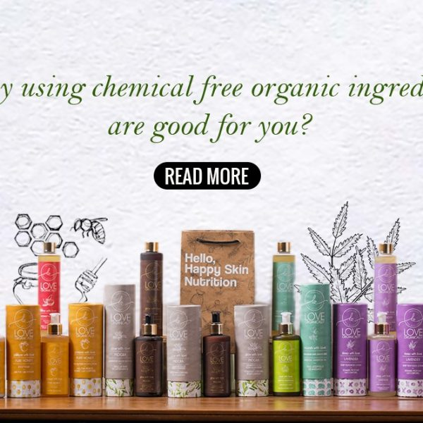 Why using chemical free organic ingredients are good for you?