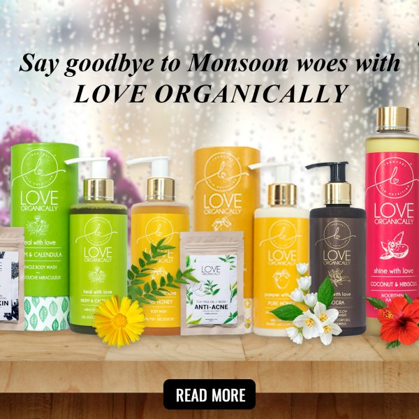 Say Goodbye to monsoon woes with Love Organically!