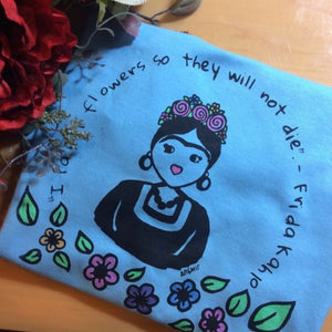 I paint flowers, Frida Quote  - TShirt