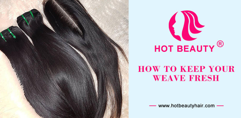 How To Keep Your Weave Fresh