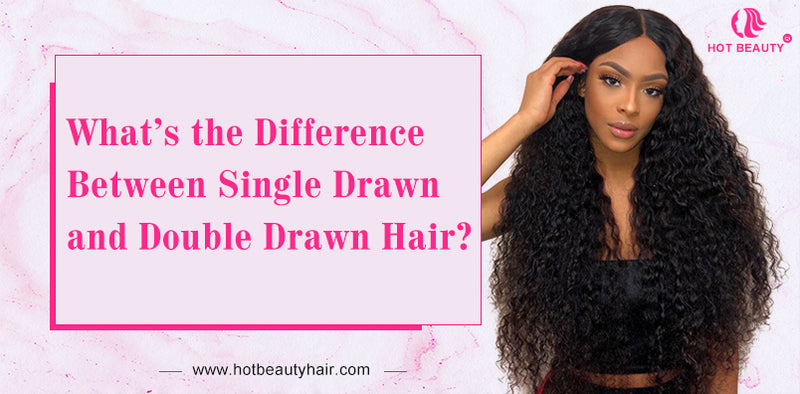 What's the Difference Between Single Drawn and Double Drawn Hair?
