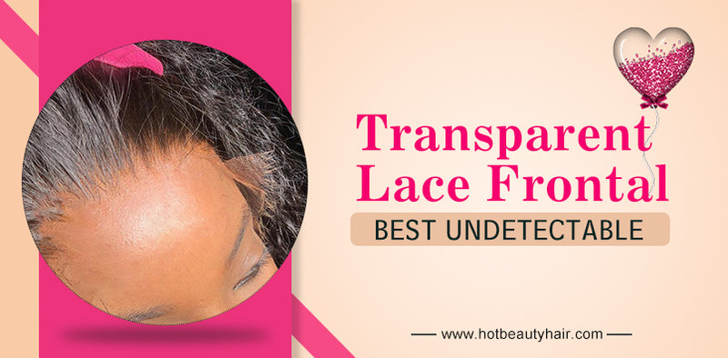 Best Undetectable Transparent Lace Frontal