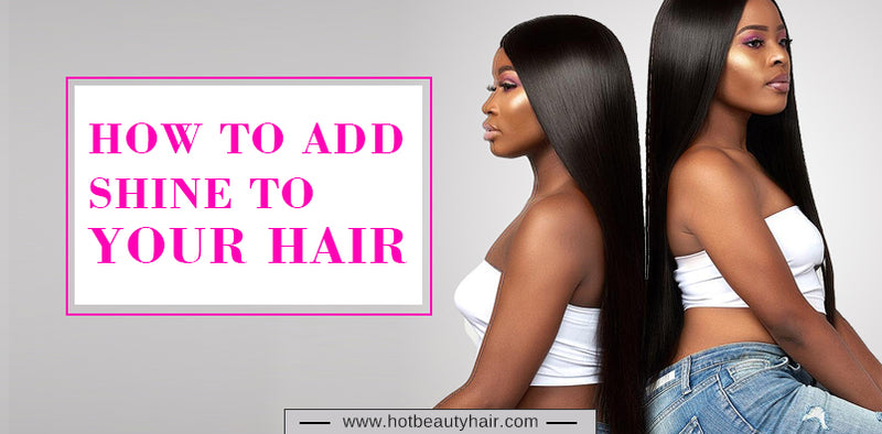 How to Add Shine to Your Hair