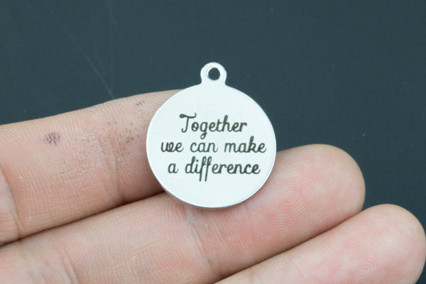 Stainless Steel Charms -- Together we can make a difference - Laser Engraved Silver Tone - Bulk Pricing