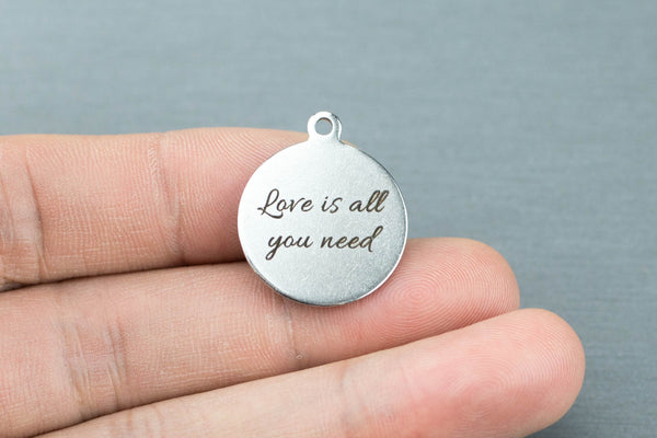 Stainless Steel Charms -- Love is all you need - Laser Engraved Silver Tone - Bulk Pricing