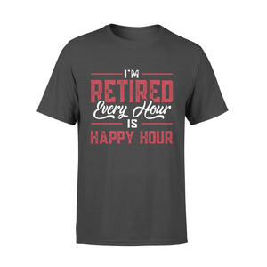 Pemola - I'm Retired Every Hour is Happy Hour T-shirt, t shirt with saying, quotes t shirt, graphic tees, retirement shirts