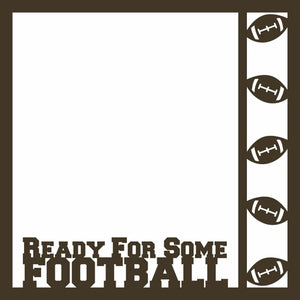 Ready for Football 12 x 12 Overlay Laser Die Cut
