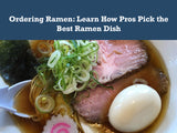 Ordering Ramen: Learn How Pros Pick the Best Ramen Dish