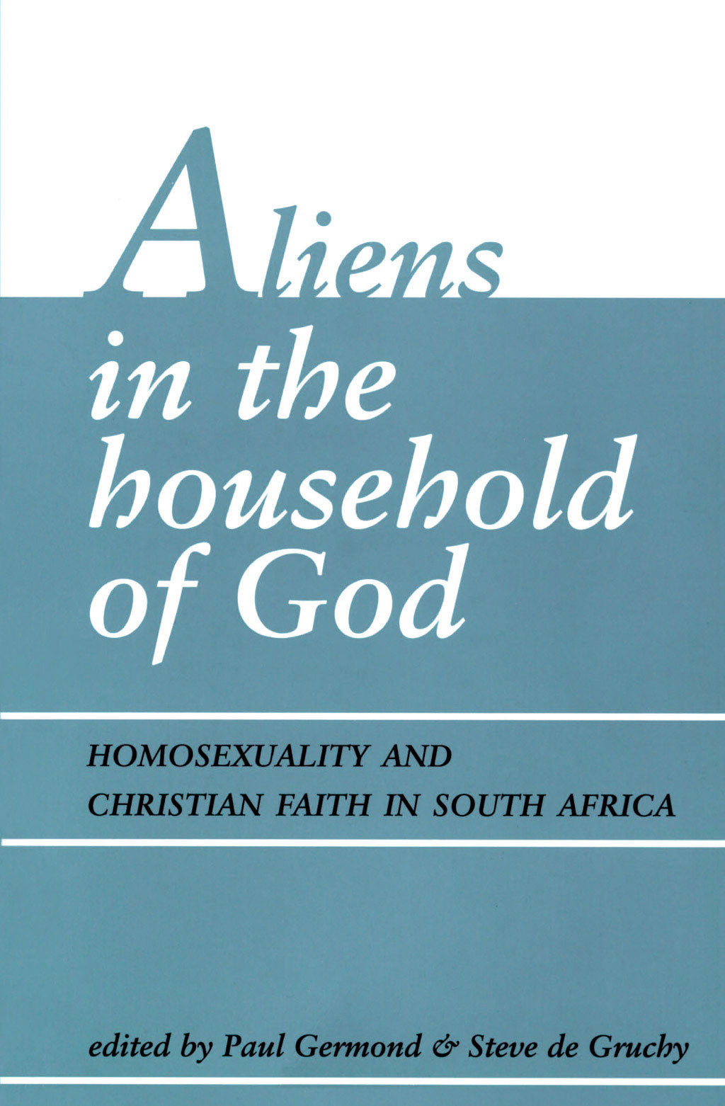 ALIENS IN THE HOUSEHOLD OF GOD: Homosexuality and Christian Faith in South Africa
