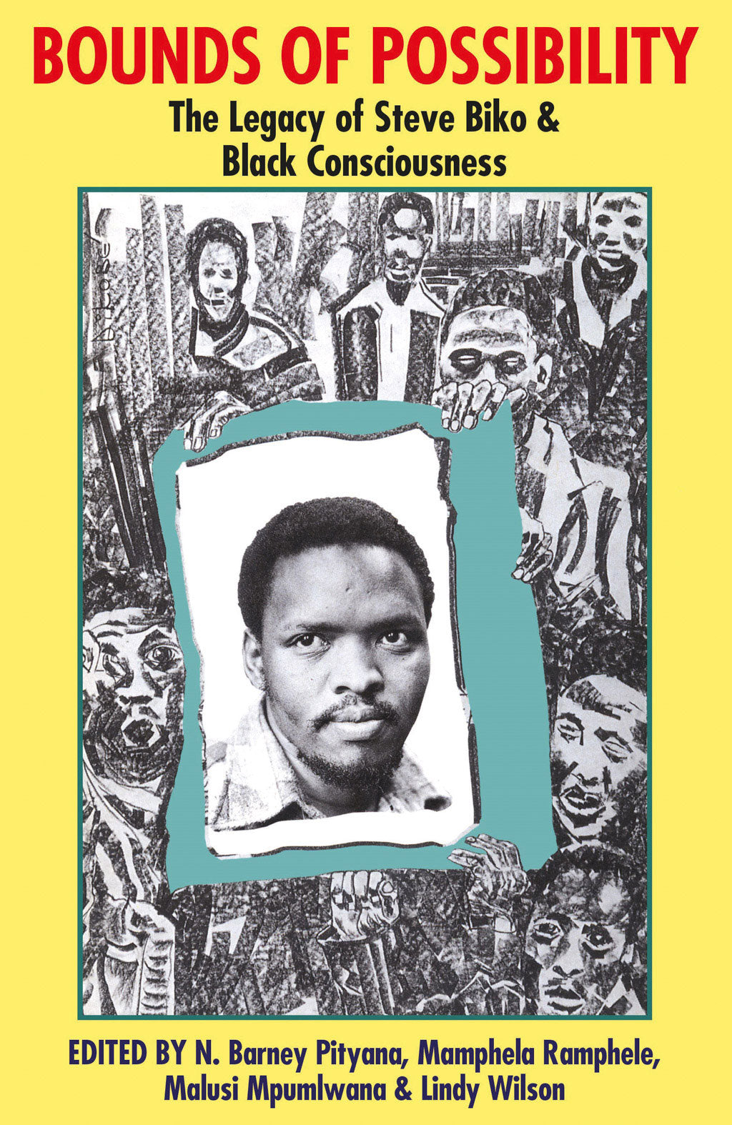 BOUNDS OF POSSIBILITY - THE LEGACY OF STEVE BIKO & BLACK CONSCIOUSNESS