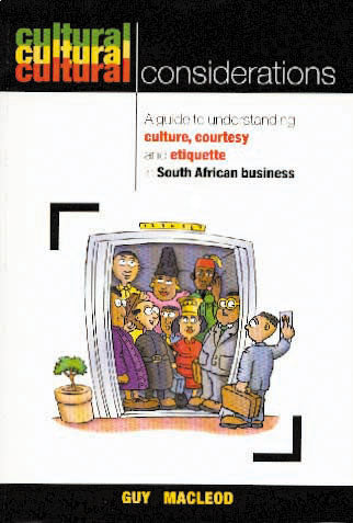CULTURAL CONSIDERATIONS: A guide to understanding culture, courtesy and etiquette in South African business