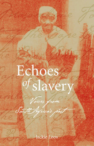 ECHOES OF SLAVERY: Voices from South Africa's Past