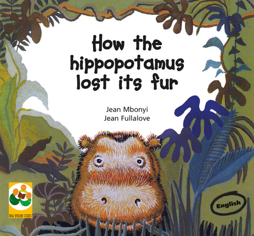 HOW THE HIPPOPOTAMUS LOST ITS FUR: A story from the Democratic Republic of Congo
