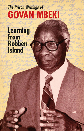 LEARNING FROM ROBBEN ISLAND: The Prison Writings of Govan Mbeki