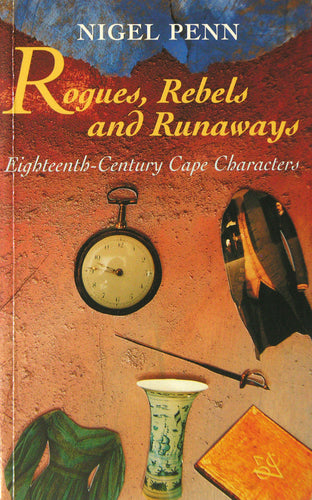 ROGUES, REBELS AND RUNAWAYS: Eighteenth-century Cape characters