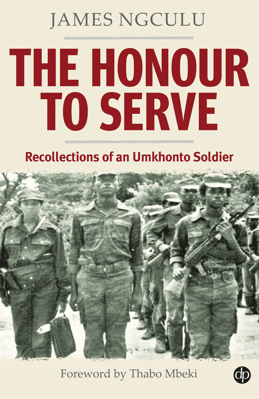 THE HONOUR TO SERVE: Recollections of an Umkhonto Soldier