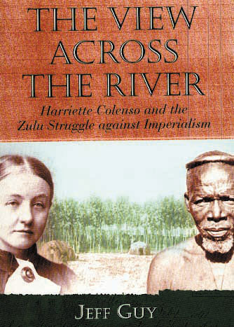 THE VIEW ACROSS THE RIVER: Harriette Colenso and the Zulu struggle against imperialism