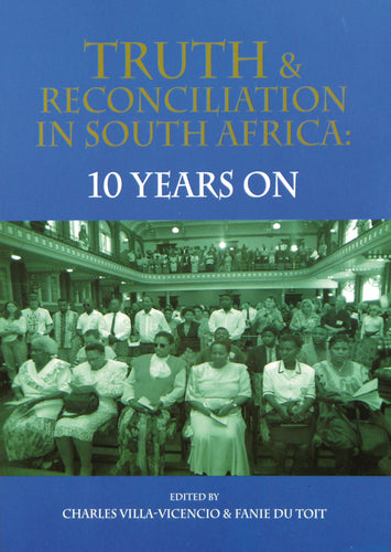 TRUTH AND RECONCILIATION IN SOUTH AFRICA: 10 Years On