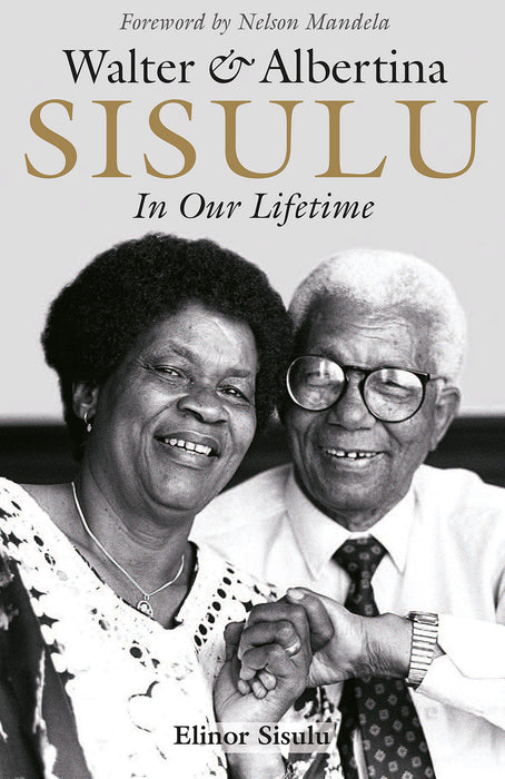 WALTER & ALBERTINA SISULU: In our lifetime