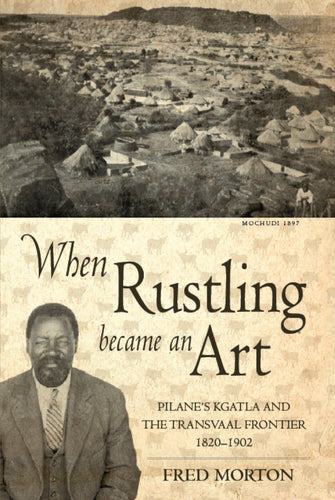 WHEN RUSTLING BECAME AN ART: Pilane's Kgatla (1820-1902)