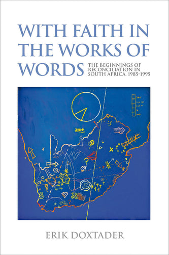 WITH FAITH IN THE WORKS OF WORDS: The beginnings of reconciliation in South Africa 1985–1995