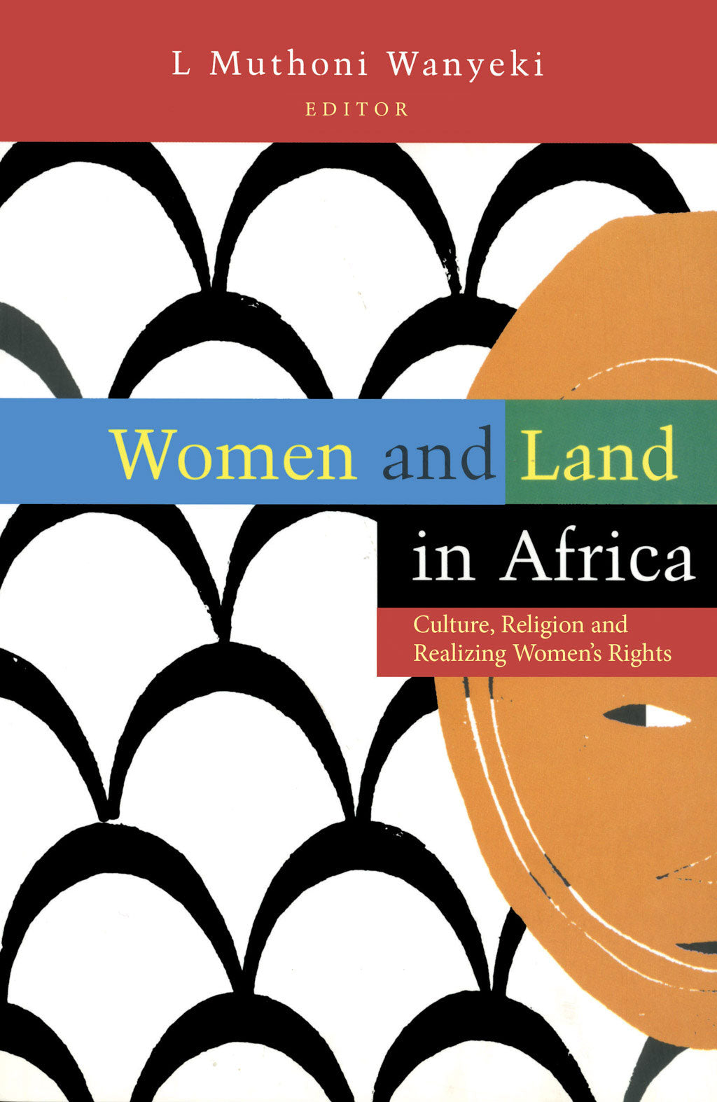 WOMEN AND LAND IN AFRICA: Culture, Religion and Realizing Women's Rights