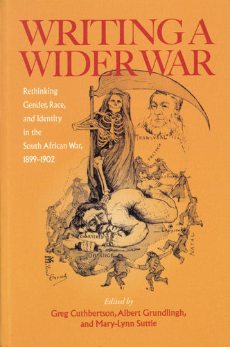 WRITING A WIDER WAR: Rethinking gender, race, and identity in the South African War, 1899–1902