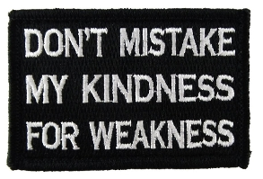 Don't Mistake My Kindness for Weakness Black and White Medical Gear Outfitters  medical-gear-outfitters.myshopify.com Medical Gear Outfitters