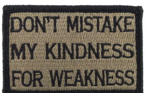 Don't Mistake My Kindness for Weakness Coyote and Black Medical Gear Outfitters  medical-gear-outfitters.myshopify.com Medical Gear Outfitters