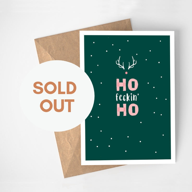 Ho Feckin Ho is sold out but all is not lost