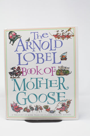 The Arnold Lobel Book of Mother Goose: A Treasury of More Than 300 Classic Nursery Rhymes (used-like new) - Little Green Schoolhouse Books