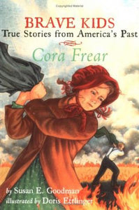 Cora Frear - Brave Kids - True Stories from America's Past (Used-Good) - Little Green Schoolhouse Books