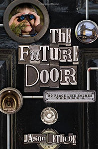 The Future Door (No Place Like Holmes Volume 2) - Jason Lethcoe (New) - Little Green Schoolhouse Books