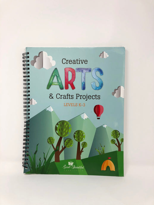Creative Arts & Crafts Projects-Levels K-3-The Good and the Beautiful (Used-Like New) - Little Green Schoolhouse Books
