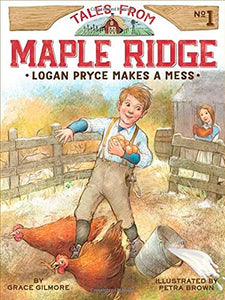 Tales from Maple Ridge #1 - Logan Pryce Makes a Mess By Grace Gilmore (New) - Little Green Schoolhouse Books