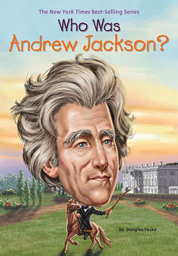 Who Was Andrew Jackson By Douglas Yacka (New) - Little Green Schoolhouse Books