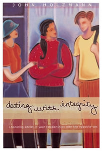 Dating with Integrity by John Holzmann (Used-Good) - Little Green Schoolhouse Books