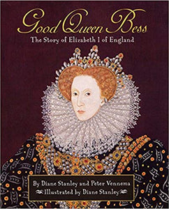 Good Queen Bess - The Story of Elizabeth I of England by Diane Stanley and Peter Vennema (Used) - Little Green Schoolhouse Books