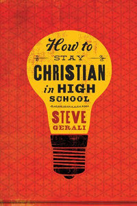 How to Stay Christian in High School by Steve Gerali (Used) - Little Green Schoolhouse Books