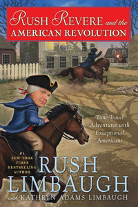 Rush Revere and the American Revolution by Rush Limbaugh (New) - Little Green Schoolhouse Books