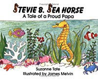 Stevie B. Sea Horse- A Tale of a Proud Papa by Suzanne Tate (Used) - Little Green Schoolhouse Books