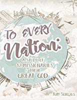 To Every Nation: A Study of 12 Missionaries and Their Great God (Used) - Little Green Schoolhouse Books