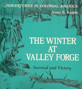 The Winter At Valley Forge by James E. Knight (Used) - Little Green Schoolhouse Books