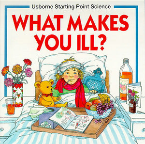 What Makes You Ill? (Usborne Starting Point Science) (Used) - Little Green Schoolhouse Books