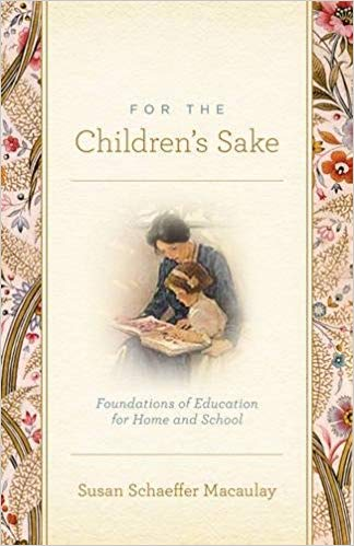 For the Children's Sake-Foundations of Education for Home and School-by Susan Schaeffer Macaulay (used) - Little Green Schoolhouse Books