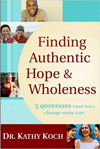 Finding Authentic Hope & Wholeness by Kathy Koch (Used - Good) - Little Green Schoolhouse Books