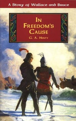 In Freedom's Cause- by G. A. Henty (used-like new) - Little Green Schoolhouse Books