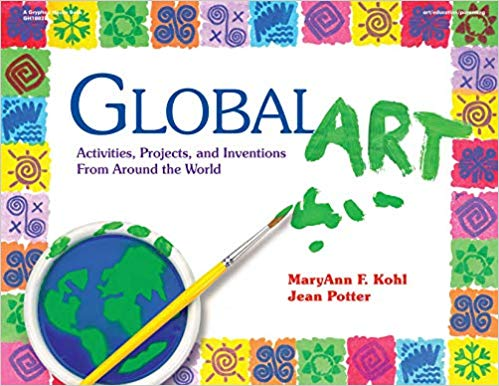 Global Art: Activities, Projects, and Inventions From Around the World by MaryAnn F. Kohl and Jean Potter - Used - Little Green Schoolhouse Books